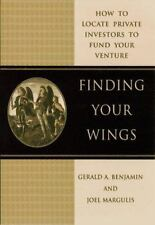 Finding Your Wings: How to Locate Private Investors to Fund Your Venture Benjam