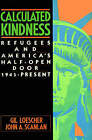Calculated Kindness: Refugees and America's Half-Open Door, 1945 to the Present by Gil Loescher, John A. Scanlan (Paperback, 1986)