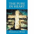 The Pure in Heart by Makayla Ryan 9781478727002
