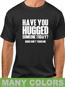 Hugged-Someone-Today-Good-Don-039-t-Touch-Me-T-Shirt-Funny-Humor-Men-039-s-Tee-Shirt