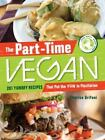 The Part-Time Vegan : 201 Yummy Recipes That Put the Fun in Flexitarian by Cherise Kirk and Cherise Grifoni (2011, Paperback)