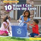 10 Ways I Can Save the Earth by Sara Antill (Hardback, 2012)