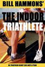 The Indoor Triathlete: Be Triathlon Ready 365 Days a Year. by Bill Hammons (Paperback / softback, 2011)