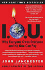 I.O.U.: Why Everyone Owes Everyone and No One Can Pay by John Lanchester (Paperback)