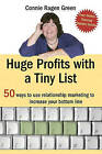 Huge Profits with a Tiny List: 50 Ways to Use Relationship Marketing to Increase Your Bottom Line by Connie Ragen Green (Paperback / softback, 2010)