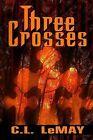 Three Crosses by C L Lemay (Paperback / softback, 2013)