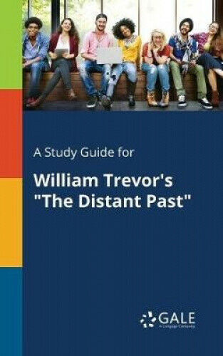 A Study Guide for William Trevor's the Distant Past by Cengage Learning Gale.