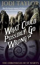 What Could Possibly Go Wrong? by Jodi Taylor (2017, Paperback)