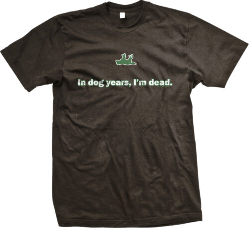 In Dog Years I/'m Dead Funny Hilarious Pet Humor Adopt Rescue Mens T-shirt
