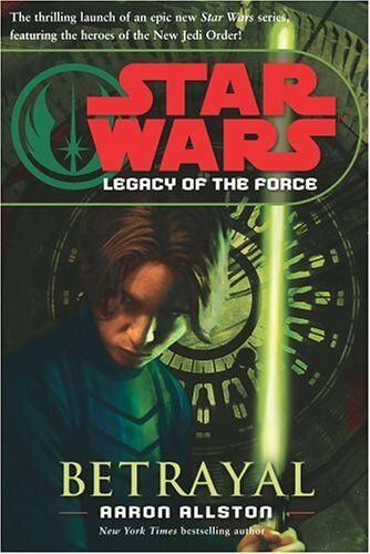 Betrayal (Star Wars: Legacy of the Force) By Aaron Allston. 9781844133024