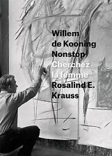 Willem de Kooning Nonstop : Cherchez la Femme by Rosalind E. Krauss (2016,...