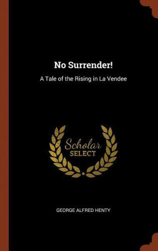No Surrender!: A Tale of the Rising in La Vendee by George Alfred Henty.