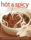 The Hot and Spicy Cookbook: Over 325 Sizzling Dishes from the Caribbean, Mexico, Africa, the Middle East, India and Thailand, Shown in 1250 Photographs by Anness Publishing (Hardback, 2013)