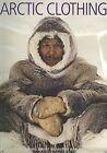 Arctic Clothing of North America: Alaska, Canada, Greenland by McGill-Queen's University Press (Paperback / softback, 2005)