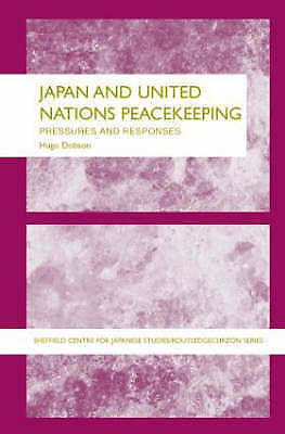 Japan and UN Peacekeeping. New Pressures and New Responses by Dobson, Hugo (Hard