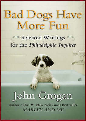 1 of 1 - Bad Dogs Have More Fun: Selected Writings on Animals, Family and Life by John G…