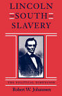 Lincoln, the South and Slavery: The Political Dimension by Robert W. Johannsen (Paperback, 1993)