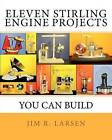 Eleven Stirling Engine Projects You Can Build by Jim R Larsen (Paperback / softback, 2012)