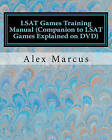 LSAT Games Training Manual (Companion to LSAT Games Explained on DVD): 4-Step Method to LSAT Games by Alex Marcus (Paperback / softback, 2009)