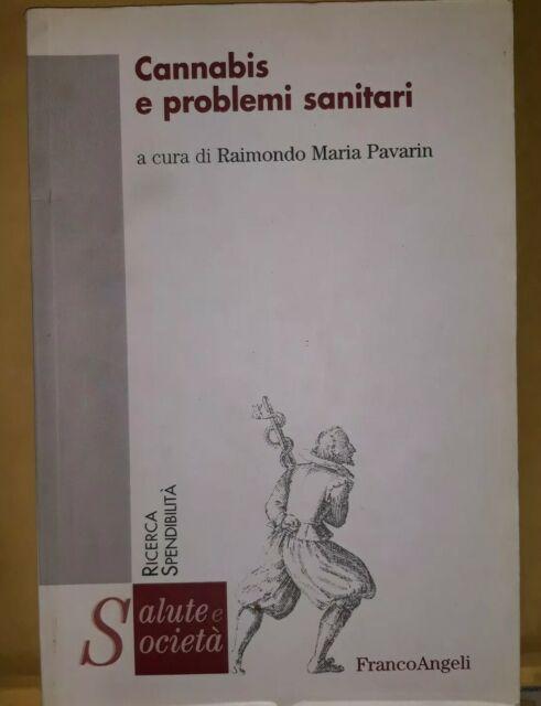 CANNABIS E PROBLEMI SANITARI di R. M. Pavarin - FrancoAngeli 2009