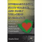 Hypermasculinity, State Violence, and Family Well-Being in Zimbabwe: An Africana Feminist Analysis of Maternal and Child Health by Assata Zerai (Paperback, 2014)
