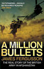 A Million Bullets: The Real Story of the British Army in Afghanistan by James Fergusson (Paperback, 2009)