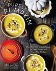 Purely Pumpkin : More Than 80 Seasonal Recipes to Share, Savor, and Warm Your Kitchen (2016, Hardcover)