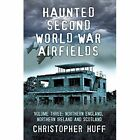 Haunted Second World War Airfields: Northern England and Northern Ireland: Volume three by Christopher Huff (Paperback, 2016)