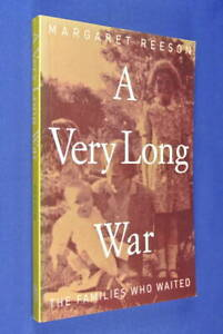 A-VERY-LONG-WAR-Margaret-Reeson-BOOK-WWII-PNG-FAMILIES-OF-AUSTRALIAN-POWs-book
