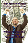 Think Yourself Wealthy: How to Attract Riches Through Thought by Wallace D Wattles, Prentice Mulford, Associate Professor of Philosophy James Allen (Paperback / softback, 2007)