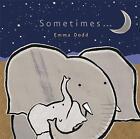 Sometimes... by Emma Dodd (Board book, 2011)