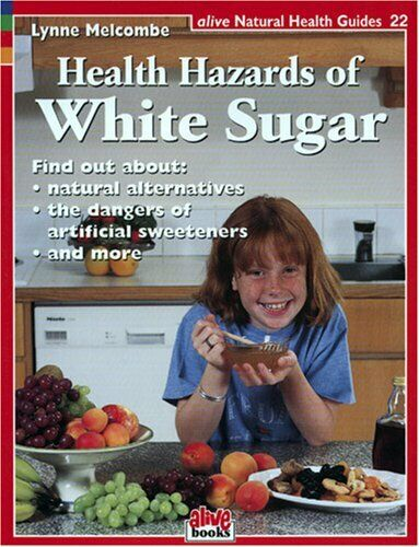 The Health Hazards of White Sugar (Natural Health Guide): 22 (Alive Natural He,