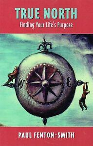 True-North-Finding-Your-Life-039-s-Purpose-Paul-Fenton-Smith-Book