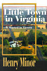 Little Town in Virginia: It Started in Vienna by Henry A Minor (Paperback / softback, 2001)