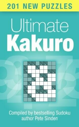 Excellent, Ultimate Kakuro: 201 New Puzzles (by bestselling sudoku author), Pete