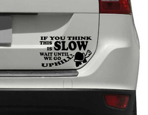 If-you-think-this-is-SLOW-uphill-Funny-Car-Van-Bumper-Window-Vinyl-Decal-Sticker