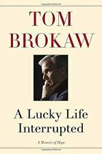 A Lucky Life Interrupted: A Memoir of Hope by Brokaw, Tom