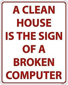 A-Clean-House-Is-A-Sign-Of-A-Broken-Computer-aluminium-wall-sign-ss