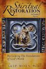 Spiritual Restoration, Vol. 1 Revised: Reclaiming the Foundations of God's World by Skip Moen Ph D (Paperback / softback)