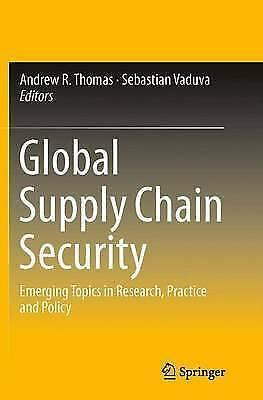 Global Supply Chain Security: Emerging Topics in Research, Practice and...