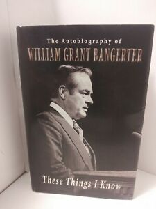 These Things I Know: The Autobiography of William Grant Bangerter