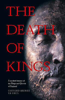 1 of 1 - The Death of Kings: A Medical History of the Kings and Queens of England by...