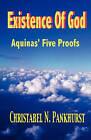Existence of God: Aquinas, Five Proofs by Christabel N Pankhurst (Paperback / softback, 2009)