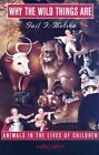 Why the Wild Things Are: Animals in the Lives of Children by Gail F. Melson (Paperback, 2005)