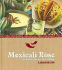 Mexicali Rose: Authentic Mexican Cooking by Lori Horton (Hardback, 2009)