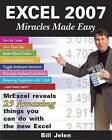 Excel 2007 Miracles Made Easy: Mr Excel Reveals 25 Amazing Things You Can Do with the New Excel by Bill Jelen (Paperback, 2006)