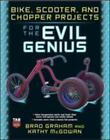 Evil Genius: Bike, Scooter, and Chopper Projects for the Evil Genius by Kathy McGowan and Brad Graham (2008, Paperback)
