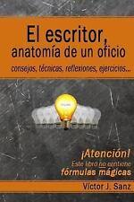 El Escritor, Anatomía de un Oficio : Consejos, Técnicas, Ejercicios y...