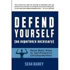Defend Yourself: (No Experience Necessary) Seven Basic Steps to Self-Protection and Empowerment by Sean Ramey (Paperback / softback, 2012)
