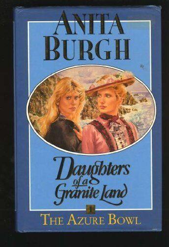 The Azure Bowl: Daughters Of A Granite Land Book 1 By Anita Burgh